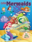 Cute Mermaids to color 1: Mermaids coloring book for kids, Toddlers, Girls and Boys, Activity Workbook for kinds, Easy to coloring Ages 2-8 Cover Image