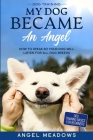 Dog Training: MY DOG BECAME AN ANGEL - How To Speak So Your Dog Will Listen For All Dog Breeds (Dog Training Basics For Beginners) Cover Image