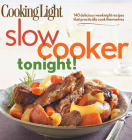 Cooking Light Slow-Cooker Tonight!: 140 delicious weeknight recipes that practically cook themselves Cover Image