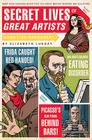 Secret Lives of Great Artists: What Your Teachers Never Told You about Master Painters and Sculptors Cover Image