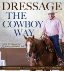 Dressage the Cowboy Way: The Complete Guide to Training and Riding with Soft Feel and Kindness Cover Image