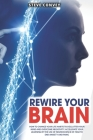 Rewire Your Brain: How to Change Your Life Habits to Declutter Your Mind and Overcome Negativity. Accelerate Your Learning by the Use of Cover Image