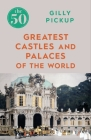 The 50 Greatest Castles and Palaces of the World Cover Image