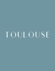 Toulouse: A Decorative Book │ Perfect for Stacking on Coffee Tables & Bookshelves │ Customized Interior Design & Hom Cover Image