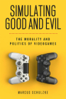 Simulating Good and Evil: The Morality and Politics of Videogames Cover Image