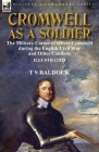 Cromwell as a Soldier: the Military Career of Oliver Cromwell during the English Civil War and Other Conflicts Cover Image