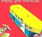 Trailer Travel: A Visual History of Mobile America Cover Image