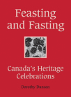 Feasting and Fasting: Canada's Heritage Celebrations Cover Image
