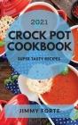 Crock Pot Cookbook 2021: Super Tasty Recipes Cover Image