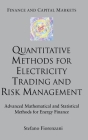 Quantitative Methods for Electricity Trading and Risk Management: Advanced Mathematical and Statistical Methods for Energy Finance (Finance and Capital Markets) Cover Image