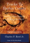 Tracks To Harlon County: Twenty-One Tales of Life and Adventure Cover Image