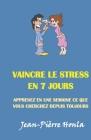 Vaincre Le Stress En 7 Jours: Apprenez En Une Semaine Ce Que Vous Cherchez Depuis Toujours Cover Image