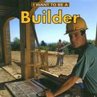 I Want to Be a Builder (I Want to Be (Firefly Paperback)) Cover Image