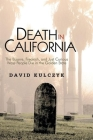 Death in California: The Bizarre, Freakish and Just Curious Ways People Die in the Golden State Cover Image