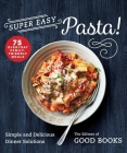 Super Easy Pasta!: Simple and Delicious Dinner Solutions Cover Image