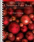The Ultimate Christmas Fake Book: For Piano, Vocal, Guitar, Electronic Keyboard & All