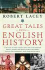 Great Tales from English History: A Treasury of True Stories about the Extraordinary People -- Knights and Knaves, Rebels and Heroes, Queens and Commoners -- Who Made Britain Great Cover Image