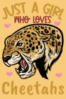 Just A Girl Who Loves Cheetahs: Cheetah Animal Journal Blank Lined 6x9 journal for writting and taking notes. Cover Image