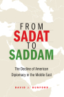 From Sadat to Saddam: The Decline of American Diplomacy in the Middle East Cover Image