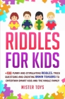 Riddles For Kids: +100 Funny and Stimulating Riddles, Trick Questions and Creating Brain Teasers to Entertain Smart Kids and the Whole F Cover Image