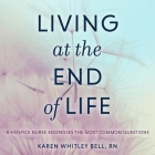 Living at the End of Life Lib/E: A Hospice Nurse Addresses the Most Common Questions Cover Image