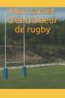 Mon carnet d'entraineur de rugby: Notez les performances, les scores, la tactique, la progression des équipes de rugby que vous entrainez Cover Image
