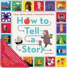 How to Tell a Story: 1 Book + 20 Story Blocks = A Million Adventures Cover Image