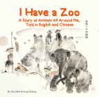 I Have a Zoo: A Story of Animals All Around Me, Told in English and Chinese Cover Image