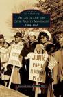 Atlanta and the Civil Rights Movement: 1944-1968 Cover Image
