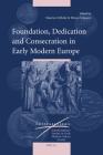 Foundation, Dedication and Consecration in Early Modern Europe (Intersections #22) Cover Image