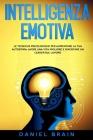 Intelligenza Emotiva: le Tecniche Psicologiche per Aumentare la tua Autostima, avere una Vita Migliore e Diventare un Leader sul Lavoro Cover Image