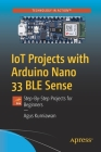 Iot Projects with Arduino Nano 33 Ble Sense: Step-By-Step Projects for Beginners Cover Image
