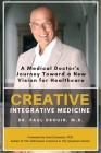 Creative Integrative Medicine: A Medical Doctor's Journey Toward a New Vision of Healthcare Cover Image