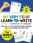 My Very First Learn-To-Write Activity Workbook for Toddlers Activity Workbook for Toddlers: Learn How to Trace and Write Letters, Numbers, Lines, Curv Cover Image