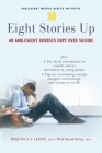 Eight Stories Up: An Adolescent Chooses Hope Over Suicide (Adolescent Mental Health Initiative) Cover Image