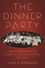 The Dinner Party: Judy Chicago and the Power of Popular Feminism, 1970-2007 (Since 1970: Histories of Contemporary America) Cover Image