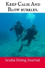 Keep Calm And Blow bubbles.: Scuba Diving Log Book, 100 Pages. Cover Image