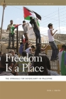 Freedom Is a Place: The Struggle for Sovereignty in Palestine (Geographies of Justice and Social Transformation #50) Cover Image