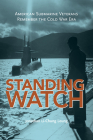 Standing Watch: American Submarine Veterans Remember the Cold War Era (Maritime Currents:  History and Archaeol) Cover Image
