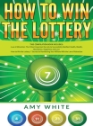 How to Win the Lottery: 2 Books in 1 with How to Win the Lottery and Law of Attraction - 16 Most Important Secrets to Manifest Your Millions, Cover Image