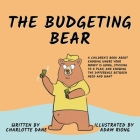 The Budgeting Bear: A Children's Book About Knowing Where Your Money is Going, Sticking to a Plan, and Knowing The Difference Between Need Cover Image