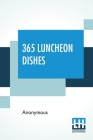 365 Luncheon Dishes: A Luncheon Dish For Every Day In The Year Selected From Marion Harland, Christine Terhune Herrick, Boston Cooking Scho Cover Image