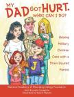 My Dad Got Hurt. What Can I Do?: Helping Military Children Cope with a Brain-Injured Parent Cover Image