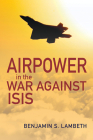 Airpower in the War Against Isis (History of Military Aviation) Cover Image