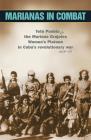 Marianas in Combat: Teté Puebla and the Mariana Grajales Women's Platoon in Cuba's Revolutionary War 1956-58 Cover Image