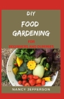 DIY Food Gardening For Beginners and Dummies: Manual To Food Gardening! Cover Image