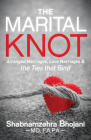 The Marital Knot: Arranged Marriages, Love Marriages and the Ties That Bind Cover Image