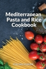 Mediterranean Pasta and Rice Cookbook: Quick and easy Mediterranean diet recipes for your lunch with Pasta, Rice, Grain and Couscous to build healthy Cover Image