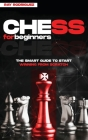 Chess for Beginners: The Smart Guide to Start Winning from Scratch Cover Image