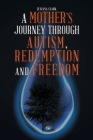 A Mother's Journey Through Autism, Redemption and Freedom Cover Image